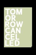 Plakat Tomorrow Cancelled